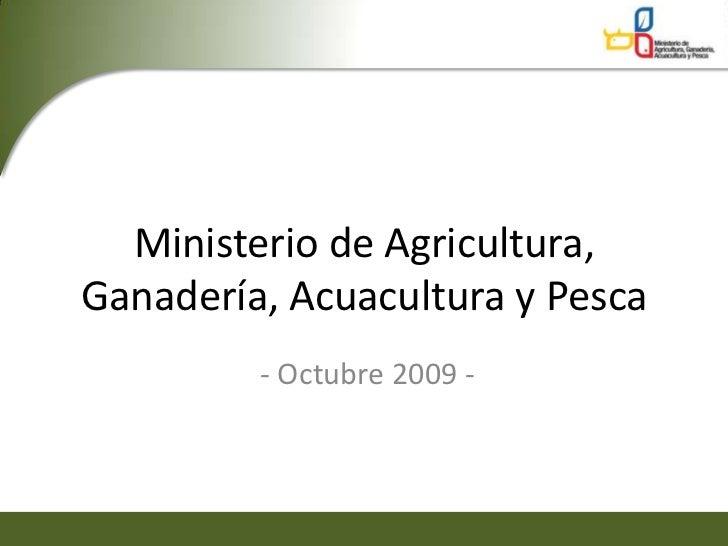 Ministerio de Agricultura,Ganadería, Acuacultura y Pesca         - Octubre 2009 -