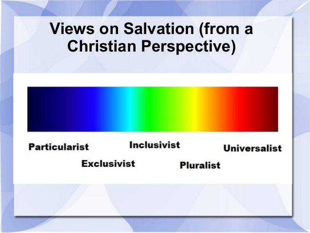 four different views on salvation Other times, followers of jesus are taught something explicitly  to correct the  error that our salvation could be earned or that god's grace could be manipulated   the views expressed in this piece are exclusively those of the.