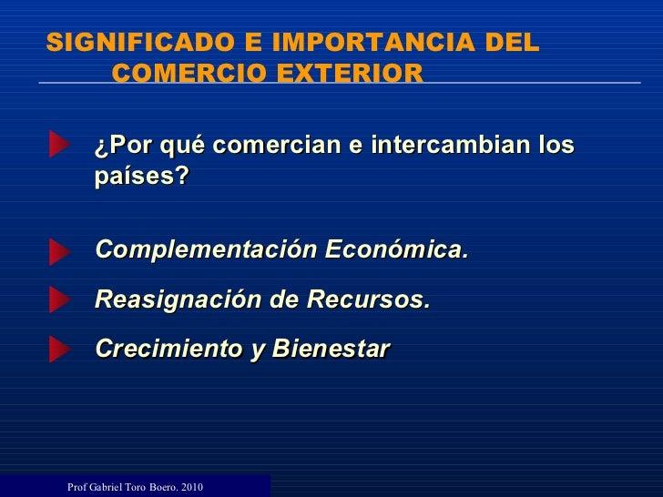 SIGNIFICADO E IMPORTANCIA DEL COMERCIO EXTERIOR Prof Gabriel Toro Boero.