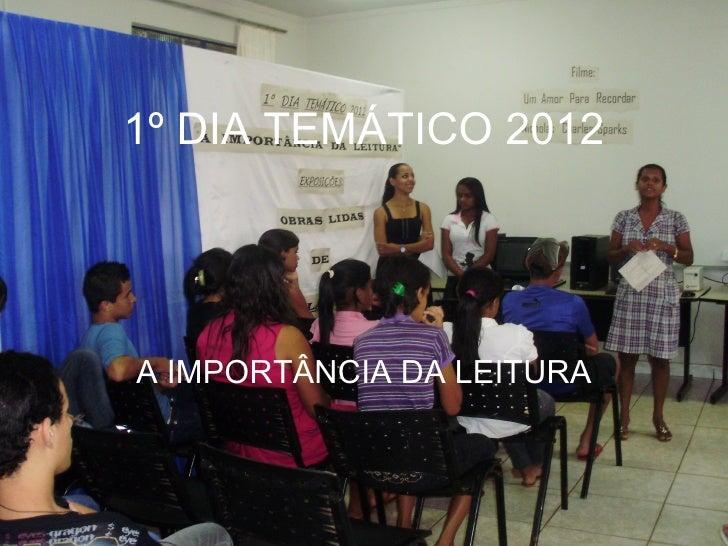 1º DIA TEMÁTICO 2012A IMPORTÂNCIA DA LEITURA