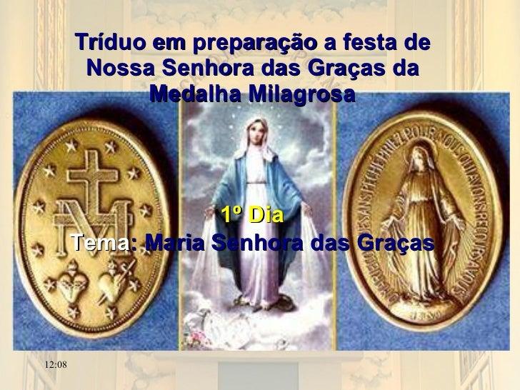 Tríduo em preparação a festa de Nossa Senhora das Graças da Medalha Milagrosa 1º Dia Tema : Maria Senhora das Graças 12:08