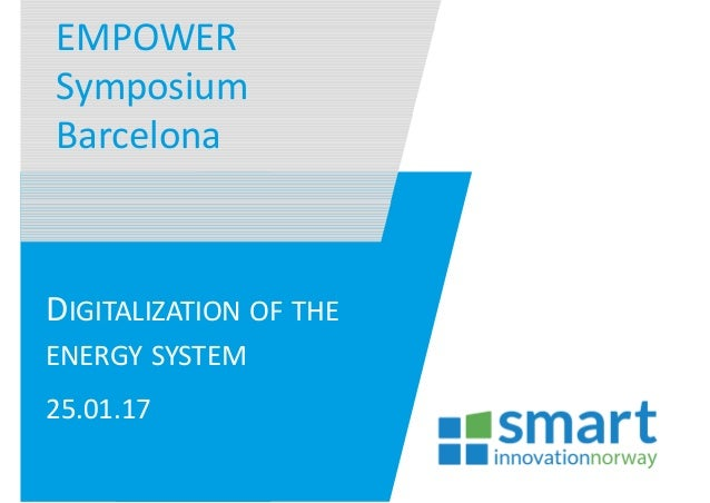EMPOWER  Symposium Barcelona DIGITALIZATION OF THE ENERGY SYSTEM 25.01.17