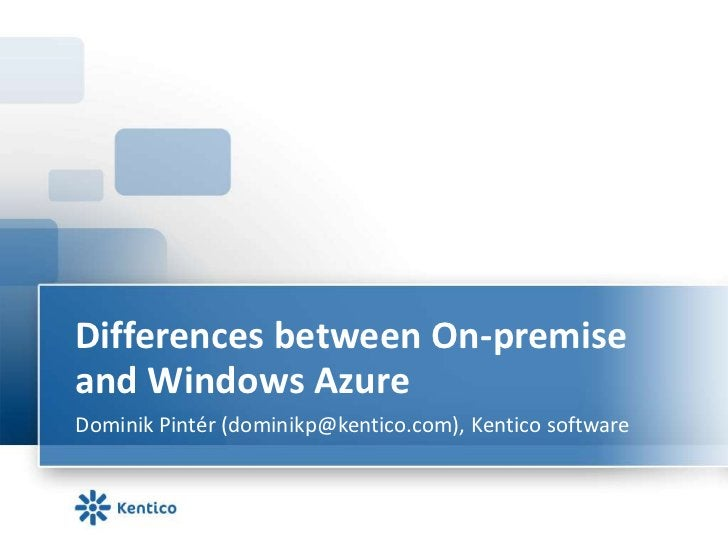Differences between On-premise and Windows Azure<br />Dominik Pintér (dominikp@kentico.com), Kentico software<br />