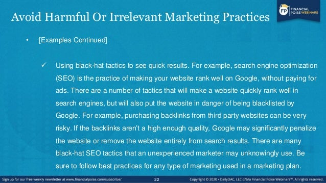 Avoid Harmful Or Irrelevant Marketing Practices • [Examples Continued]  Using black-hat tactics to see quick results. For...