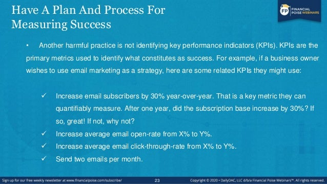 Have A Plan And Process For Measuring Success • Another harmful practice is not identifying key performance indicators (KP...