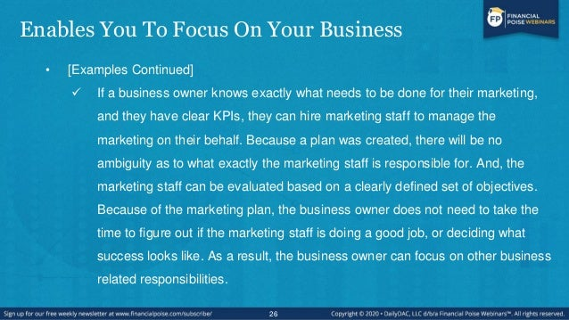 Enables You To Focus On Your Business • [Examples Continued]  If a business owner knows exactly what needs to be done for...