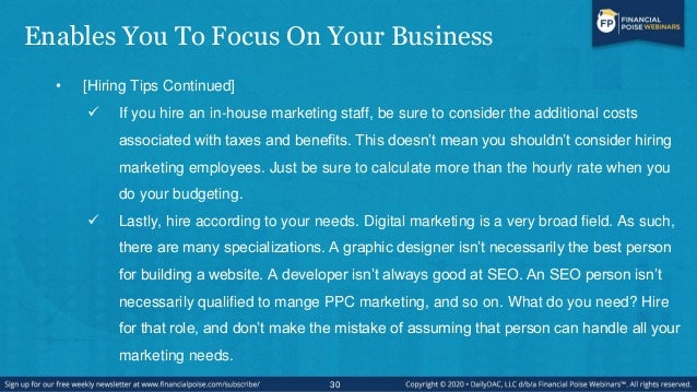 Enables You To Focus On Your Business • [Hiring Tips Continued]  If you hire an in-house marketing staff, be sure to cons...