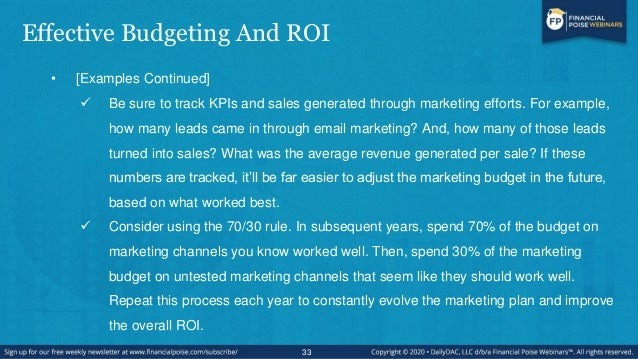 Effective Budgeting And ROI • [Examples Continued]  Be sure to track KPIs and sales generated through marketing efforts. ...