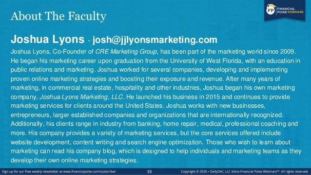 About The Faculty Joshua Lyons - josh@jjlyonsmarketing.com Joshua Lyons, Co-Founder of CRE Marketing Group, has been part ...