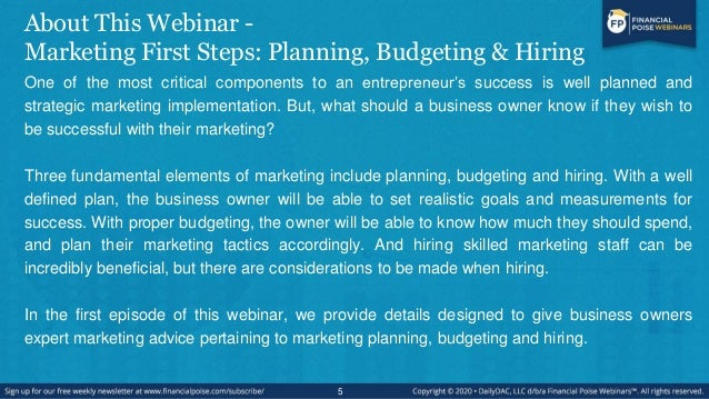 About This Webinar - Marketing First Steps: Planning, Budgeting & Hiring One of the most critical components to an entrepr...
