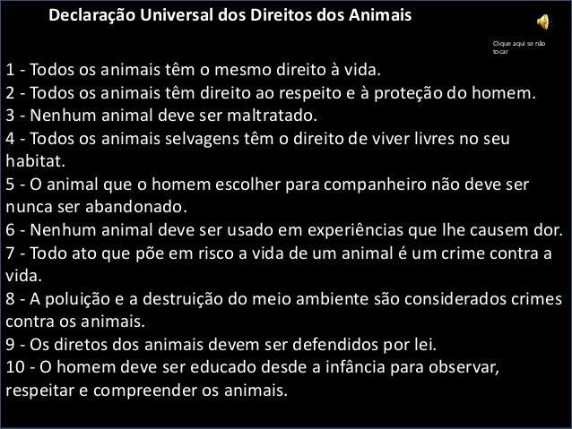 Declaração Universal dos Direitos dos Animais Clique aqui se não tocar  1 - Todos os animais têm o mesmo direito à vida. 2...