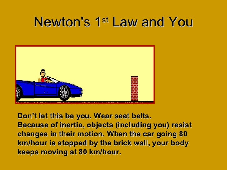newtons law Newton's first law newton's first law states that an object will remain at rest or in uniform motion in a straight line unless acted upon by an external force.