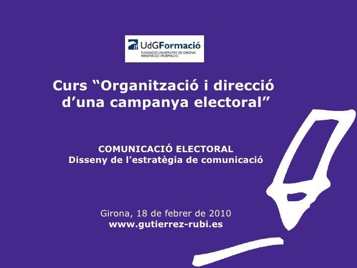 """Curs """"Organització i direcció  d'una campanya electoral"""" COMUNICACIÓ ELECTORAL Disseny de l'estratègia de comunicació Giro..."""