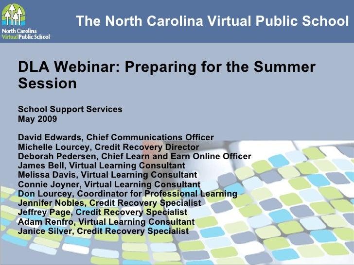 The North Carolina Virtual Public School DLA Webinar: Preparing for the Summer Session School Support Services May 2009 Da...