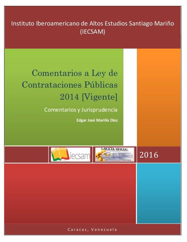 C a r a c a s , V e n e z u e l a 2016 Comentarios a Ley de Contrataciones Públicas 2014 [Vigente] Comentarios y Jurisprud...