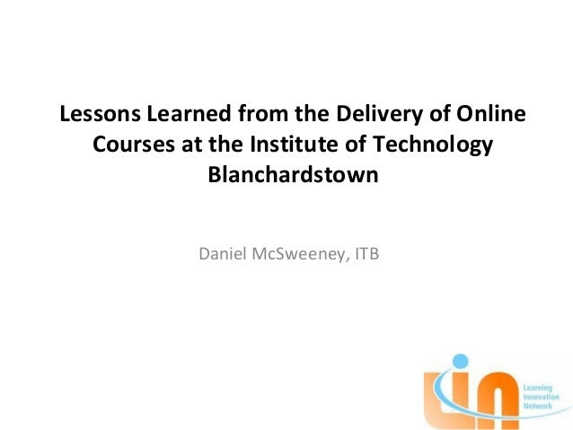 Lessons Learned from the Delivery of Online   Courses at the Institute of Technology              Blanchardstown          ...