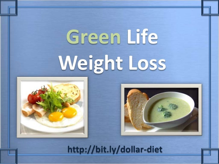 Green Life Weight Loss<br />http://bit.ly/dollar-diet<br />