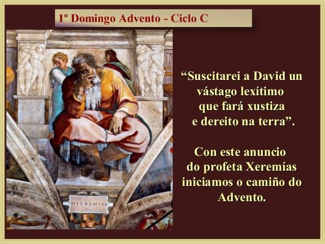 """""""Suscitarei a David un   vástago lexítimo   que fará xustiza  e dereito na terra"""".   Con este anuncio do profeta Xeremíasi..."""