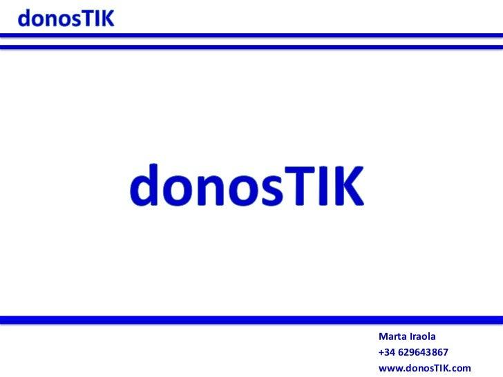 donosTIK<br />donosTIK<br />Consultoría especializada en WEB 2.0<br />donosTIK.com<br />marta.iraola@donosTIK.com<br />+34...