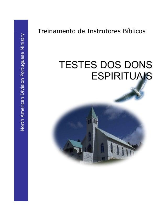 Treinamento de Instrutores Bíblicos TESTES DOS DONS ESPIRITUAIS NorthAmericanDivisionPortugueseMinistry