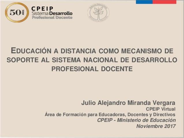EDUCACIÓN A DISTANCIA COMO MECANISMO DE SOPORTE AL SISTEMA NACIONAL DE DESARROLLO PROFESIONAL DOCENTE CPEIP - Ministerio d...