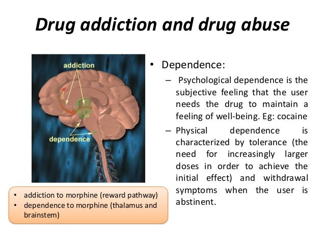 drug use and abuse Substance dependence, also known as drug dependence, is an adaptive state that develops from repeated drug administration, and which results in withdrawal upon cessation of drug use [1] [2] a drug addiction , a distinct concept from substance dependence, is defined as compulsive , out-of-control drug use, despite negative consequences.