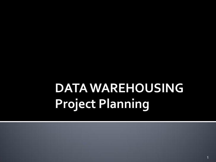 DATA WAREHOUSINGProject Planning                   1