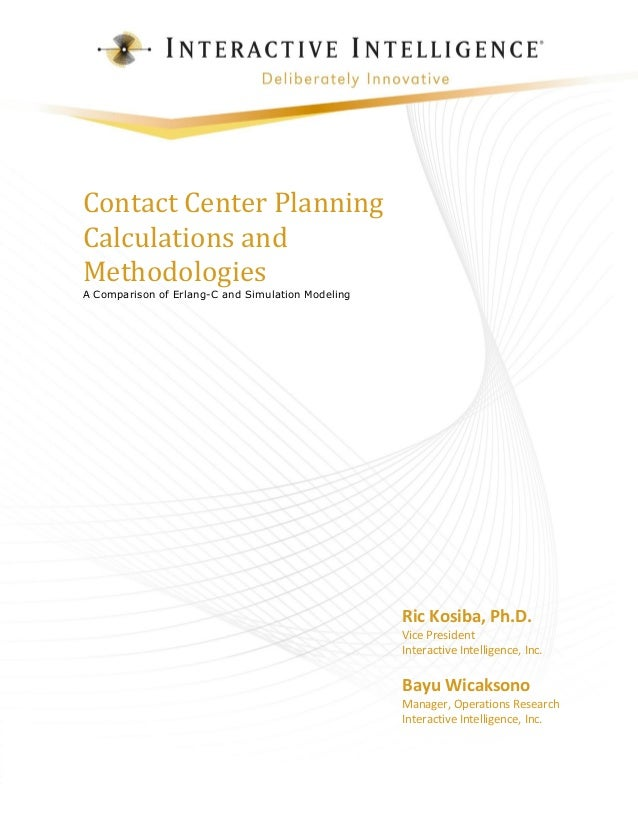 Contact Center Planning Calculations and Methodologies  A Comparison of Erlang-C and Simulation Modeling  Ric Kosiba, Ph.D...