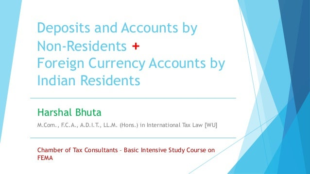 Deposits and Accounts by Non-Residents + Foreign Currency Accounts by Indian Residents Harshal Bhuta M.Com., F.C.A., A.D.I...