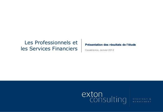 Présentation des résultats de l'étudeLes Professionnels et les Services Financiers Casablanca, Janvier 2012