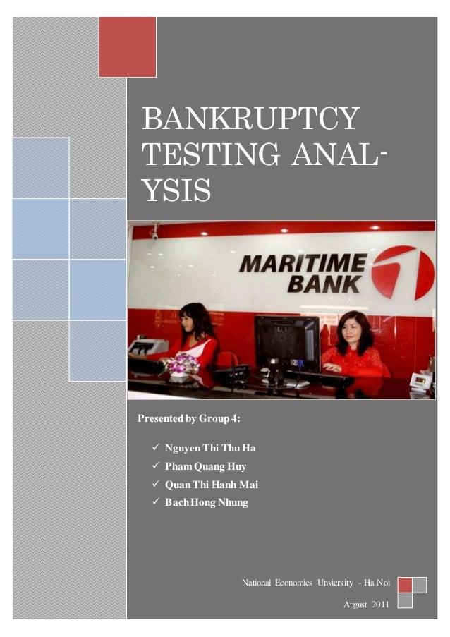 BANKRUPTCY TESTING ANAL- YSIS Presentedby Group 4:  Nguyen Thi Thu Ha  Pham Quang Huy  Quan Thi Hanh Mai  BachHong Nhu...