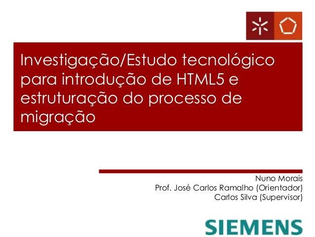 Investigação/Estudo tecnológico para introdução de HTML5 e estruturação do processo de migração Nuno Morais Prof. José Car...