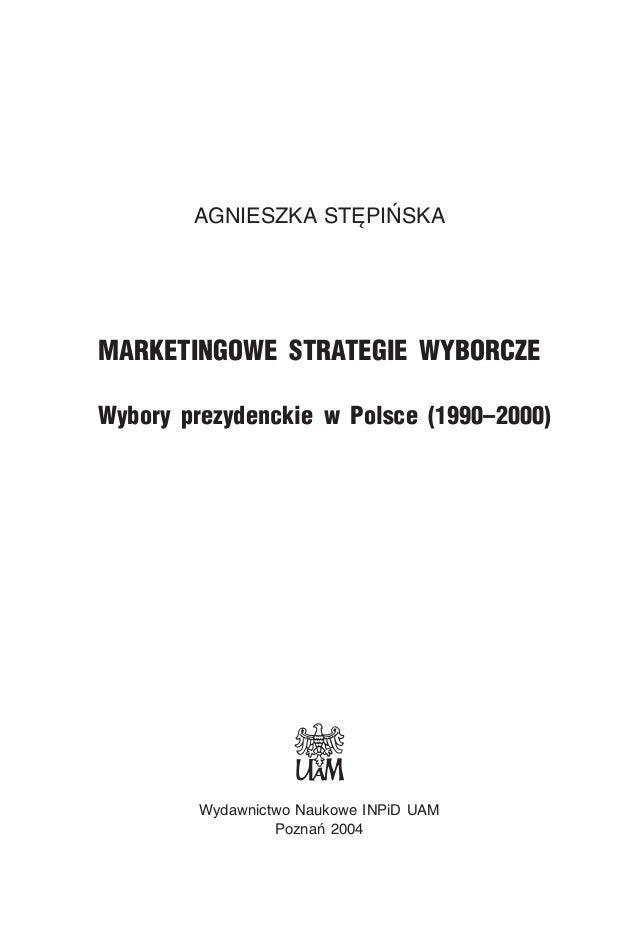 AGNIESZKA STÊPIÑSKA MARKETINGOWE STRATEGIE WYBORCZE Wybory prezydenckie w Polsce (1990–2000) Wydawnictwo Naukowe INPiD UAM...