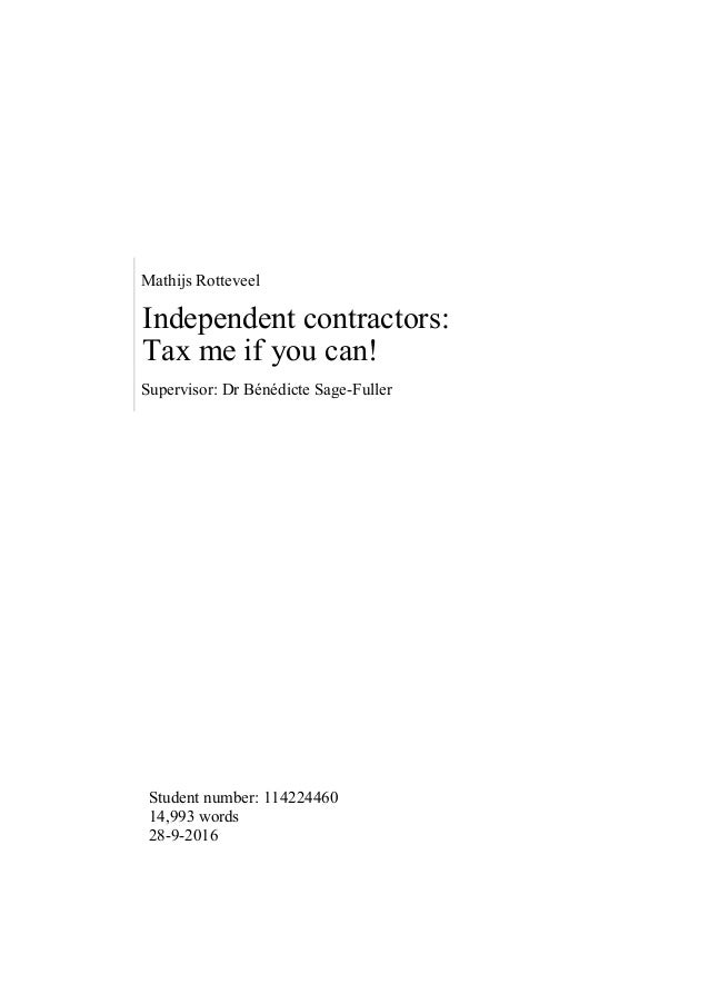 Mathijs Rotteveel Independent contractors: Tax me if you can! Supervisor: Dr Bénédicte Sage-Fuller Student number: 1142244...