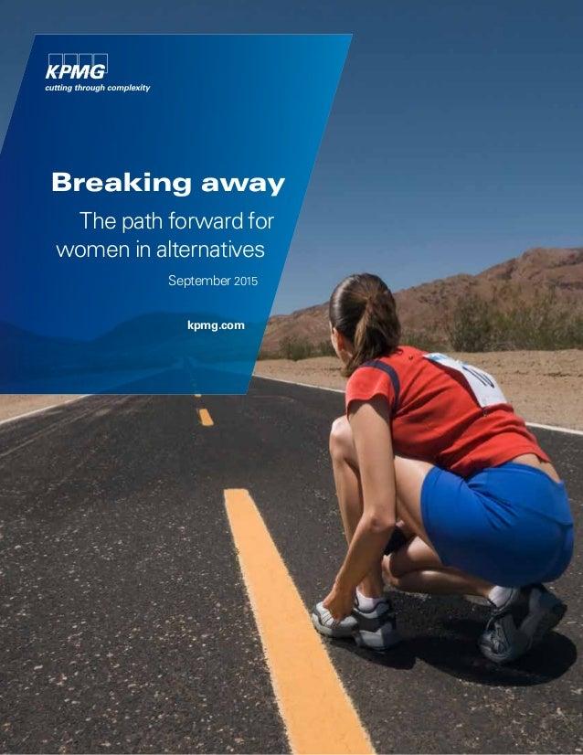 Breaking away The path forward for womeninalternatives September 2015 kpmg.com