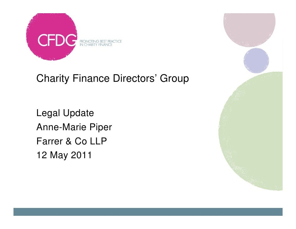 Charity Finance Directors' GroupLegal UpdateAnne-Marie PiperFarrer & Co LLP12 May 2011