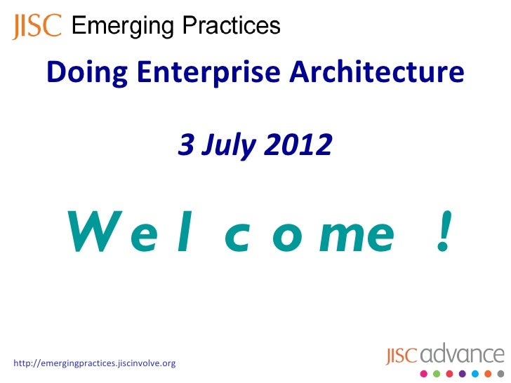Doing Enterprise Architecture                                           3 July 2012            W e l c o me !http://emergi...