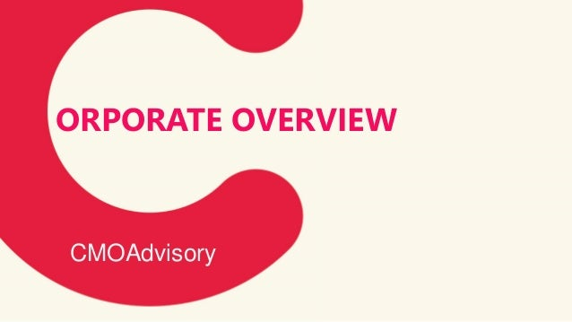 By CMOAdvisory Team CMOAdvisory ORPORATE OVERVIEW