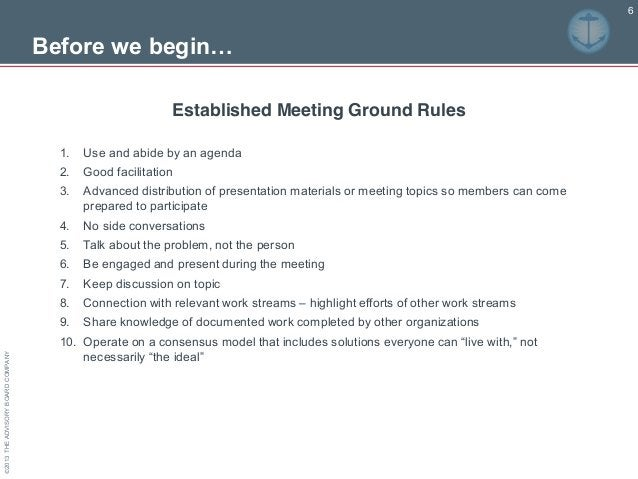 ©2013THEADVISORYBOARDCOMPANY 6 Before we begin… Established Meeting Ground Rules 1. Use and abide by an agenda 2. Good f...