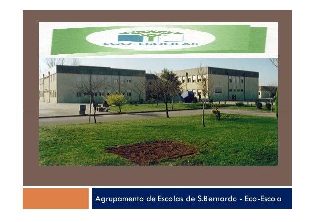 Agrupamento de Escolas de S.Bernardo - Eco-Escola
