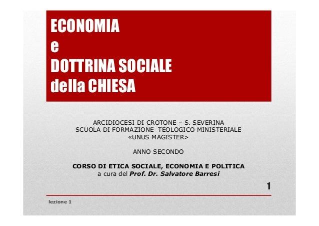 ECONOMIAeDOTTRINA SOCIALEdella CHIESA1ARCIDIOCESI DI CROTONE – S. SEVERINASCUOLA DI FORMAZIONE TEOLOGICO MINISTERIALE«UNUS...