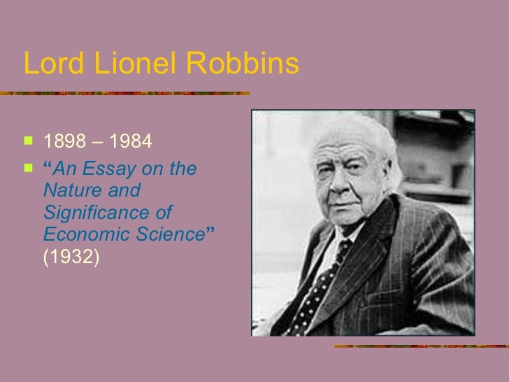 an essay on nature and significance of economic science An essay on the nature and significance of economic science by lionel robbins first appeared in 1932 as an outstanding english-language statement of the misesian view of economic method.