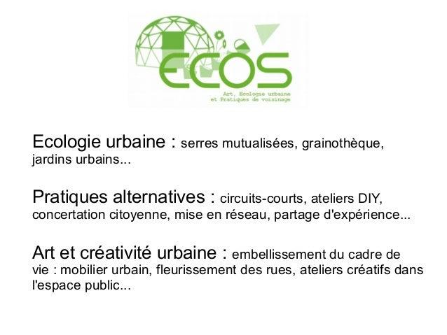 Ecologie urbaine: serres mutualisées, grainothèque, jardins urbains... Pratiques alternatives: circuits-courts, ateliers...