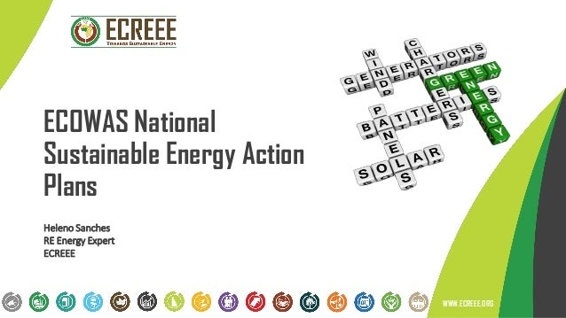 ECOWAS National Sustainable Energy Action Plans WWW.ECREEE.ORG Heleno Sanches RE Energy Expert ECREEE