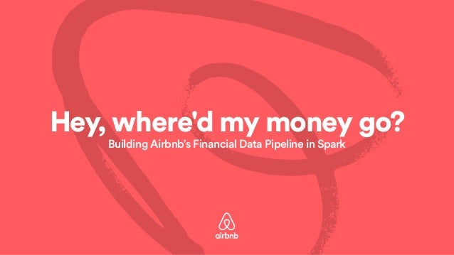 Hey, where'd my money go? Building Airbnb's Financial Data Pipeline in Spark