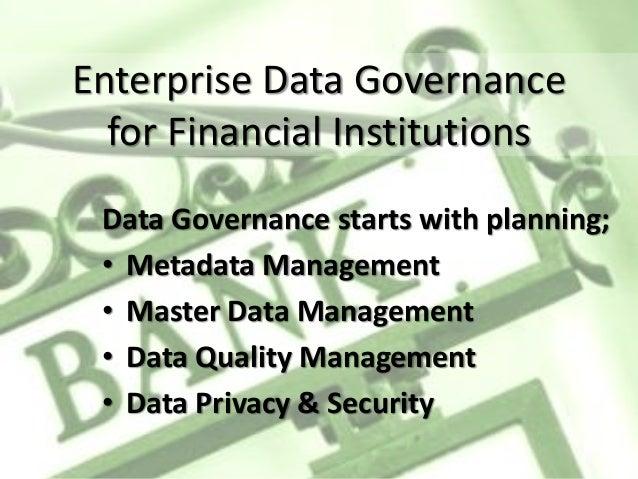 Data Governance starts with planning; • Metadata Management • Master Data Management • Data Quality Management • Data Priv...