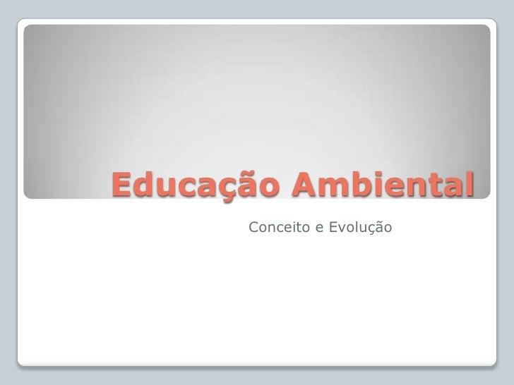 Educação Ambiental      Conceito e Evolução