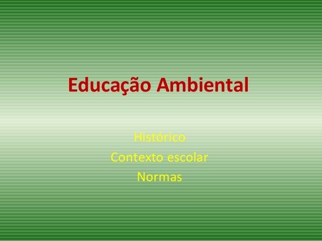 Educação Ambiental Histórico Contexto escolar Normas