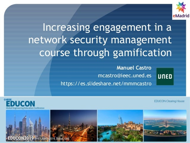 Increasing engagement in a network security management course through gamification Manuel Castro mcastro@ieec.uned.es http...