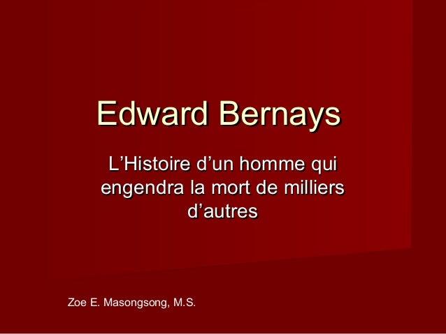 Edward Bernays      L'Histoire d'un homme qui     engendra la mort de milliers                d'autresZoe E. Masongsong, M...